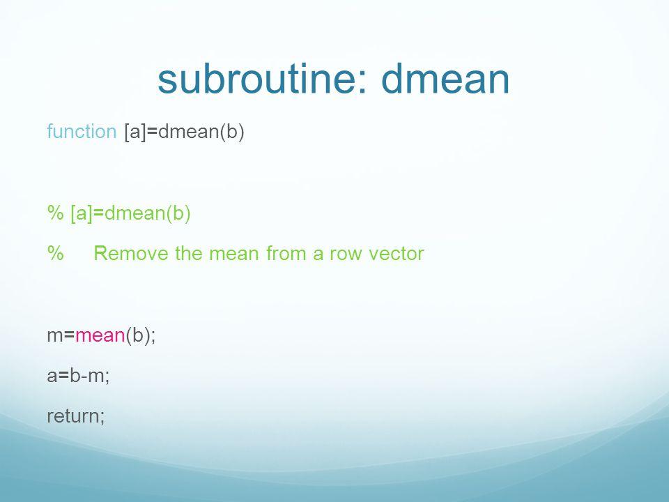 subroutine: dmean function [a]=dmean(b) % [a]=dmean(b)